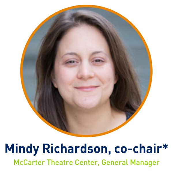 Mindy Richardson, co-chair*, McCarter Theatre Center, General Manager
