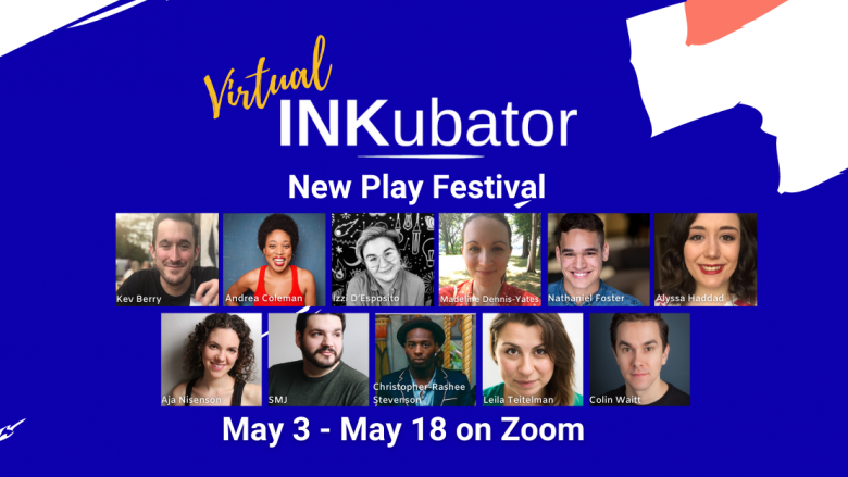 """""""Virtual INKubator New Play Festival"""" with playwright headshots over background of bright blue, white and pink paint streaks."""