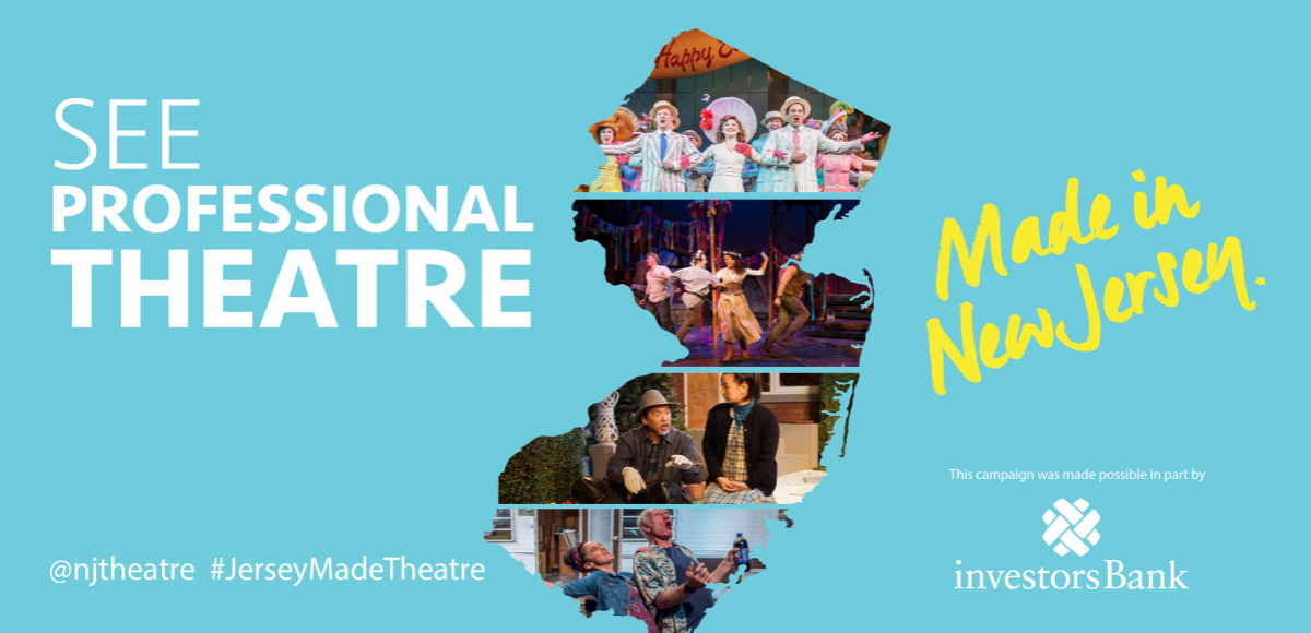 See Professional Theatre, made in New Jersey. This program is made possible in part by Investors Bank.