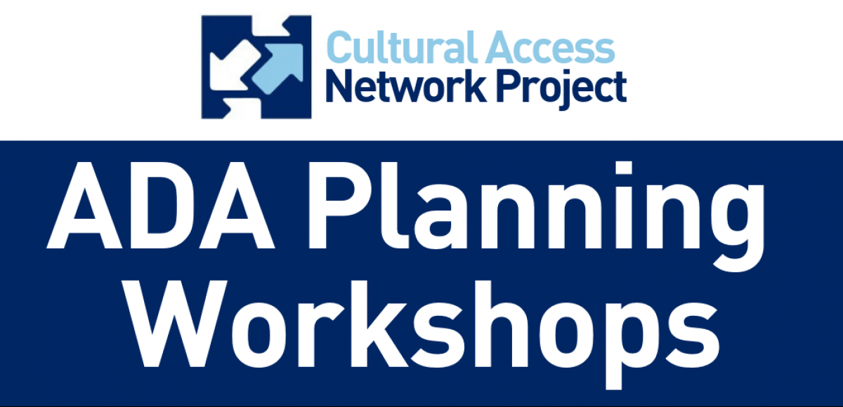Cultural Access network logo; ADA Planning Workshops
