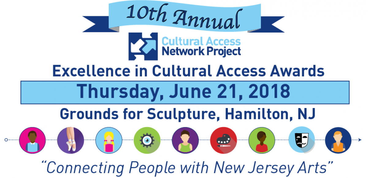 """10th Annual Excellence in Cultural Access Awards, June 21, 2018, Grounds for Sculpture, Hamilton, NJ, """"Connecting People with New Jersey Arts"""""""