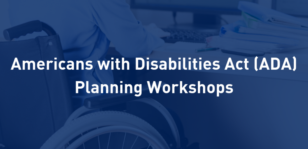 Americans with Disabilities Act (ADA) Planning Workshops