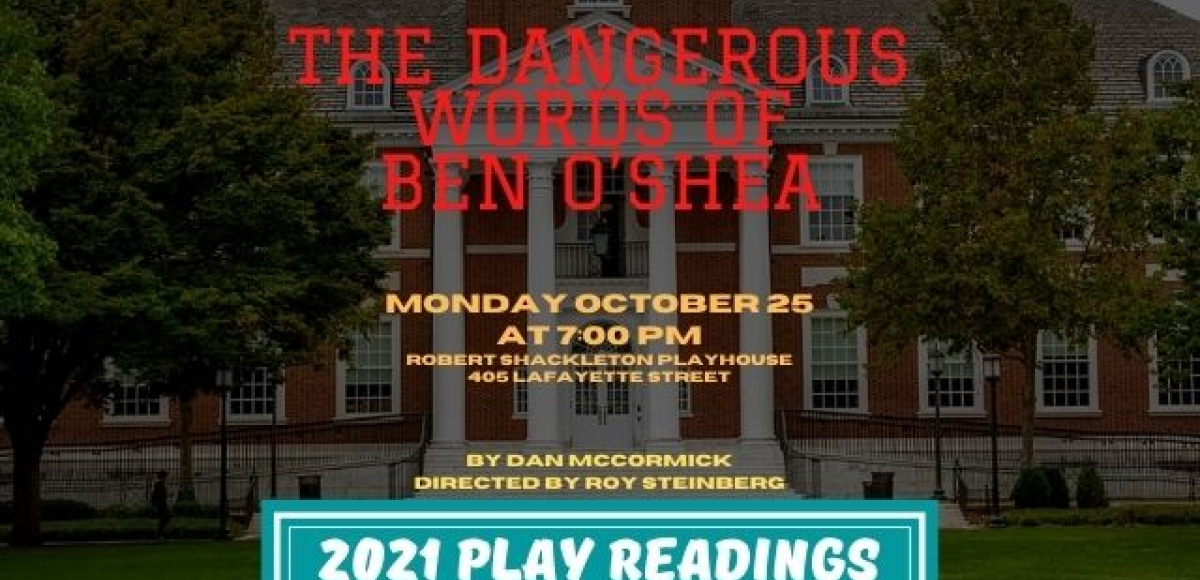 A Jeffersonian-style building in the background surrounded by lush trees and grass. Text reads: The Dangerous Words of Ben O'Shea. Monday October 25 at 7 o'clock p m. Robert Shackleton Playhouse. 405 Lafayette Street. By Dan McCormick. Directed by Roy Steinberg. 2021 Play Readings.