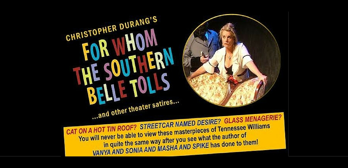 For Whom the Southern Belle Tolls and other satires by Christopher Durang The Theater Project, Maplewood NJ