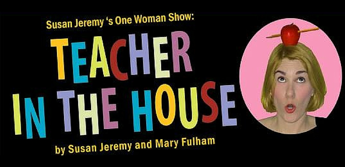 Susan Jeremy's One-woman show, Teacher in the House