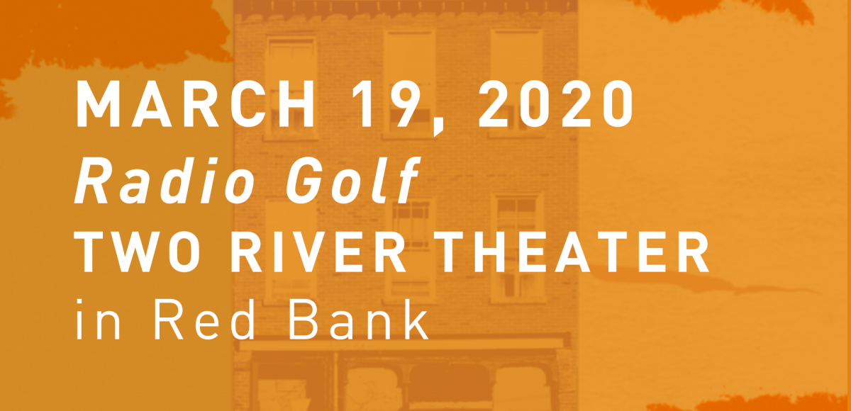 March 19, 2020 Radio Golf Two River Theater  in Red Bank