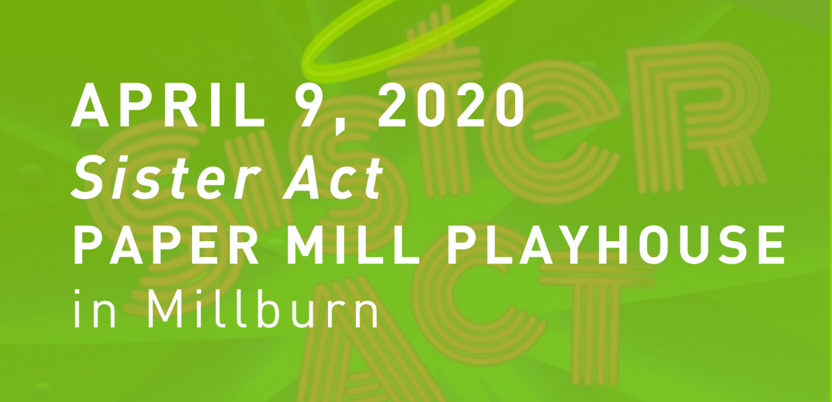 april 9, 2020  Sister Act Paper Mill Playhouse  in Millburn