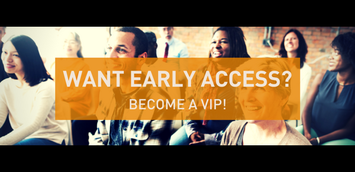 Want early access? Become a VIP!