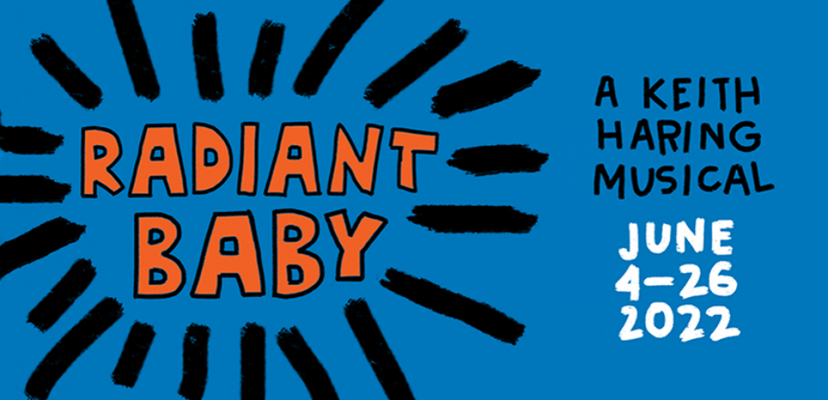 Radiant Baby A Keith Haring Musical June 4-26, 2022