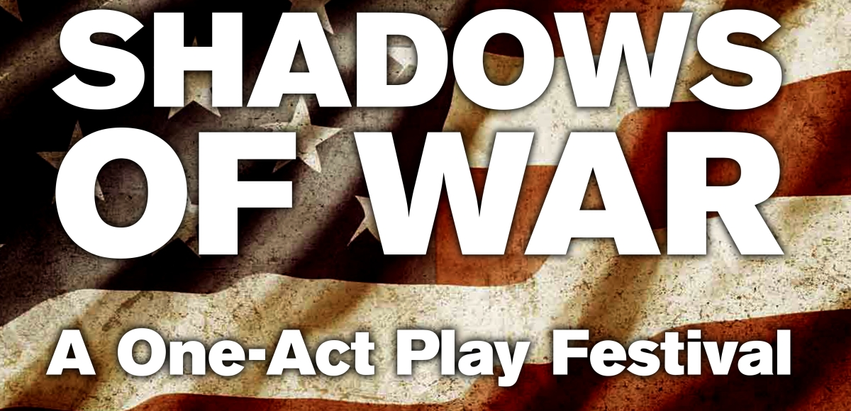 SHADOWS OF WAR a One-act Play Festival