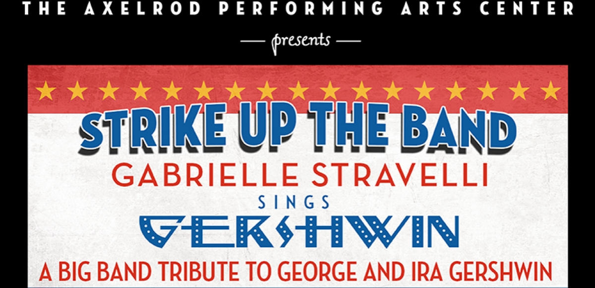 Strike Up the Band - The Gershwins Swing with Gabrielle Stravelli