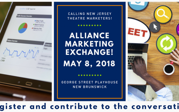 Calling New Jersey Theatre Marketers! Alliance Marketing Exchange, May 8, 2018 at George Street Playhouse in New Brunswick