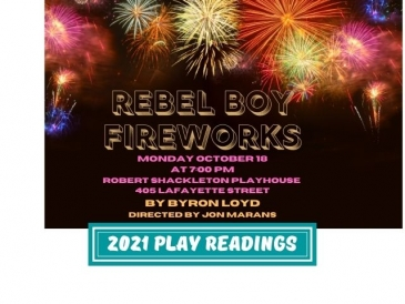 A brown background with various multicolored fireworks exploding near the top. Text Reads: Rebel Boy Fireworks. Monday October 18 at 7 o'clock p m . Robert Shackleton Playhouse. 405 Lafayette Street. By Byron Loyd. Directed by Jon Marans. 2021 Play Readings.