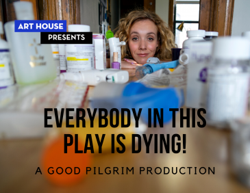 Everybody in this play is dying text over woman looking past pill bottles