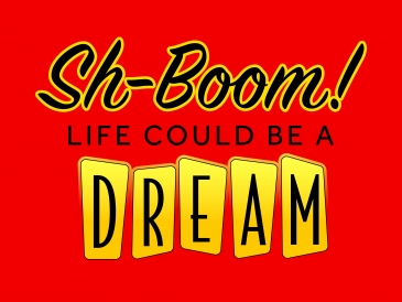 Sh-Boom! Life Could Be A Dream